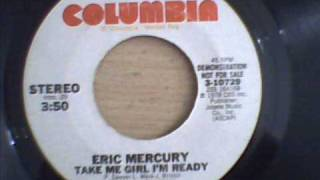 ERIC MERCURY - TAKE ME GIRL I`M READY