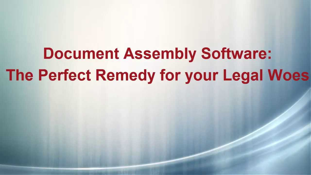 Document Assembly Software The Perfect Remedy For Your Legal Woes - Legal document assembly