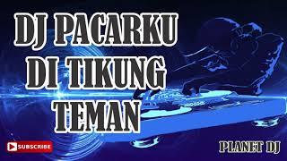 DJ PACARKU DI TIKUNG TEMAN