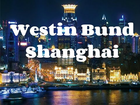 The Westin Bund Center Shanghai Hotel Review