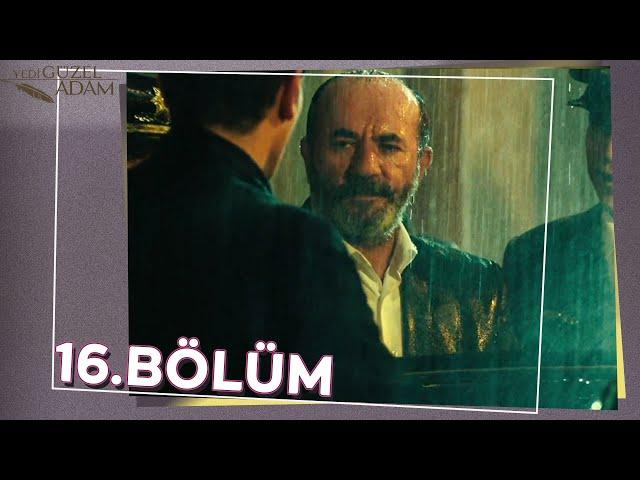 Yedi Güzel Adam 16.Bölüm