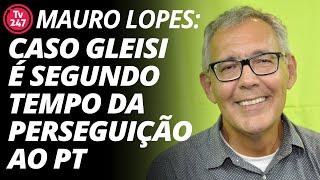 Baixar Mauro Lopes: caso Gleisi é o segundo tempo da perseguição ao PT