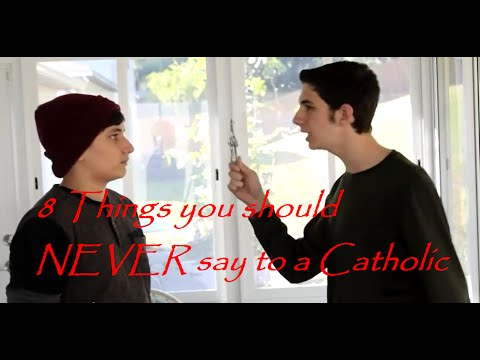 8 Things you should NEVER say to a Catholic