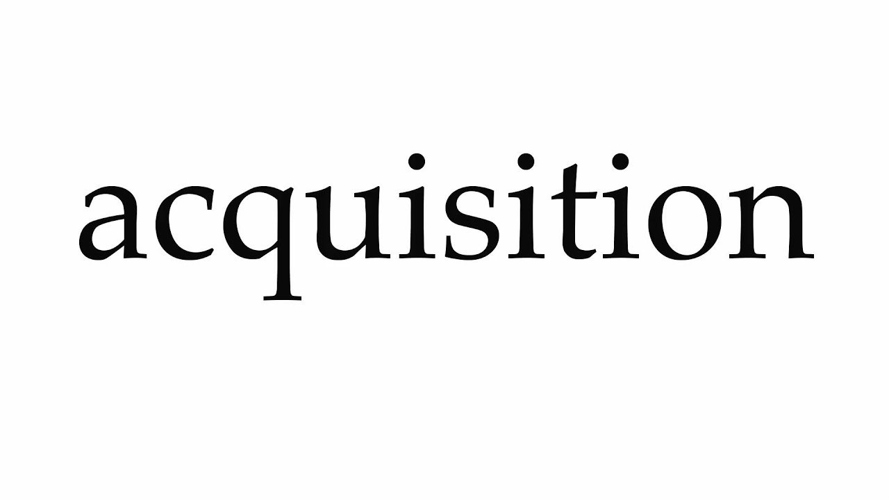How to Pronounce acquisition