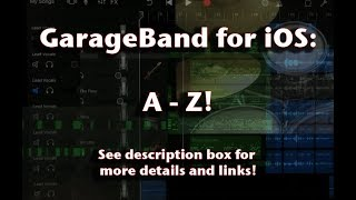 GarageBand Tutorial for iOS: A to Z! See description box for more details and links!