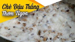CHÈ ĐẬU TRẮNG Hướng Dẫn Nấu Thơm Ngon - Nấu Ăn Ngon #1 | Ánh Vlog