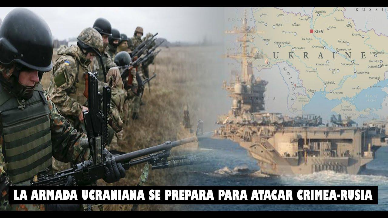 UCRANIA QUIERE SU REVANCHA: LA ARMADA UCRANIANA SE PREPARA PARA ATACAR Y RECUPERAR CRIMEA DE RUSIA