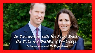 In Conversation with The Royal Butler - The Duke and Duchess of Cambridge
