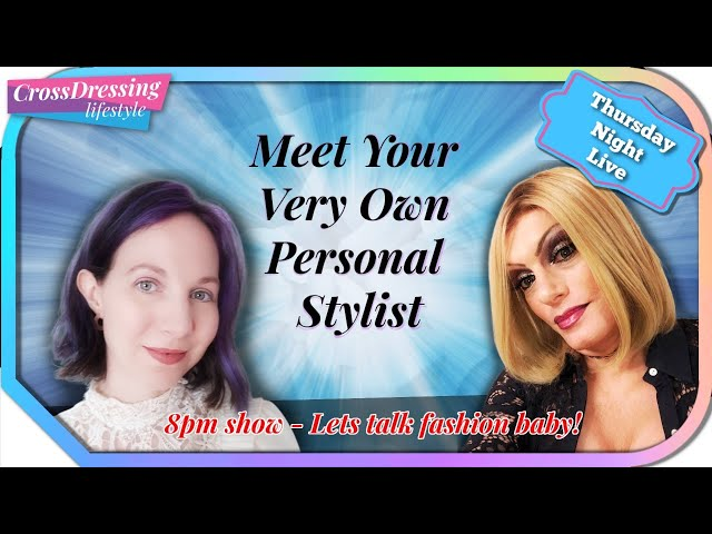 Crossdressing Thursday Night Live - Meet your personal stylist & All The latest News