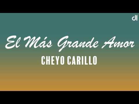 Cheyo Carrillo  El Más Grande Amor Letra