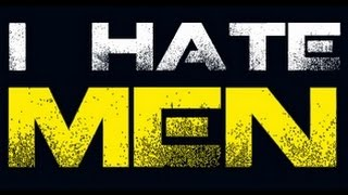 Why Do People Hate #Feminism? #1 - Feminists Hate Men