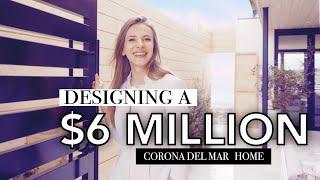 Designing a $6,000,000 Home | Corona Del Mar