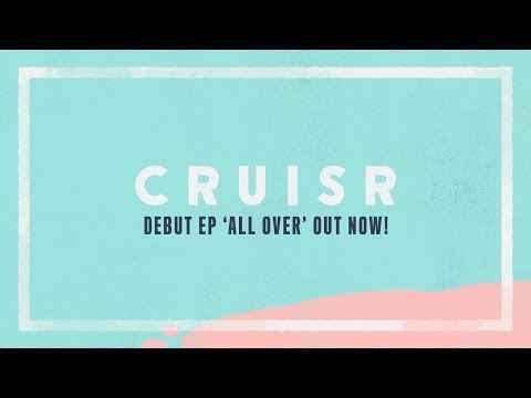 CRUISR - All Over (Out Now!)