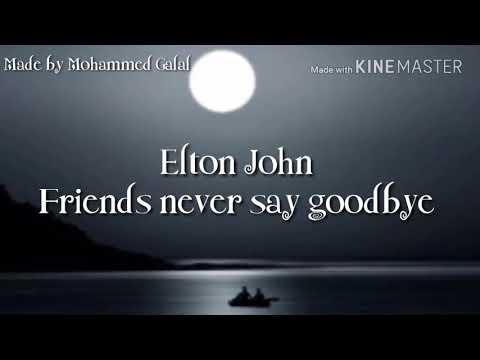 Elton John - Friends never say goodbye (lyrics)