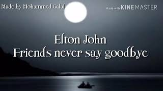 Обложка Elton John Friends Never Say Goodbye Lyrics