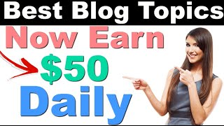 EARN $50-$100 PER DAY FROM BLOGGER WEBSITE | BEST BLOG TOPICS 2019 | BEST BLOG NICHE 2019 | LINKSGUN