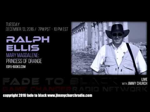 Ep. 572 FADE to BLACK Jimmy Church w/ Ralph Ellis : Mary Magdelene, Princess of Orange : LIVE