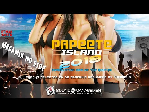 *MEGAMIX NO STOP* PAPEETE 2018 (Compilation EDM & CLUB) - Selected Dj Gargiulo Mixed Thomas S