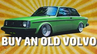 5 Reasons Why You Should Buy An Old Volvo