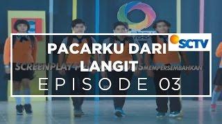 Pacarku Dari Langit  -  Episode 03