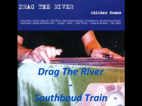 Drag The River - Southbound Train