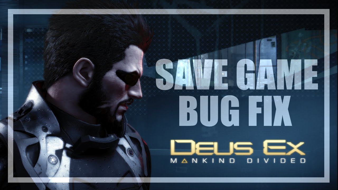 Deus Ex: Mankind Divided ► Fix for Saving Games Issue [PC]