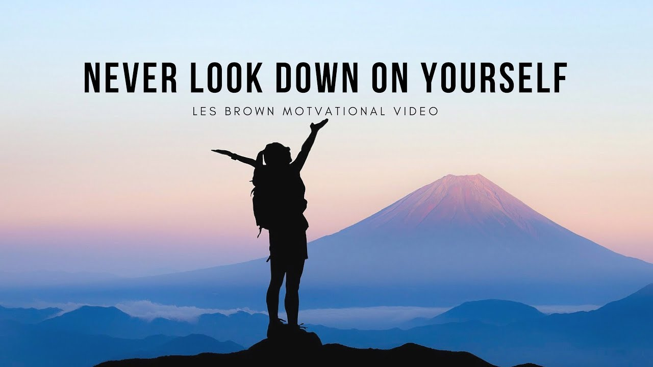 Les Brown: NEVER LOOK DOWN ON YOURSELF (Powerful Motivational Video) -  YouTube