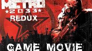Metro 2033 Redux Game Movie (All Cutscenes) 1080p HD