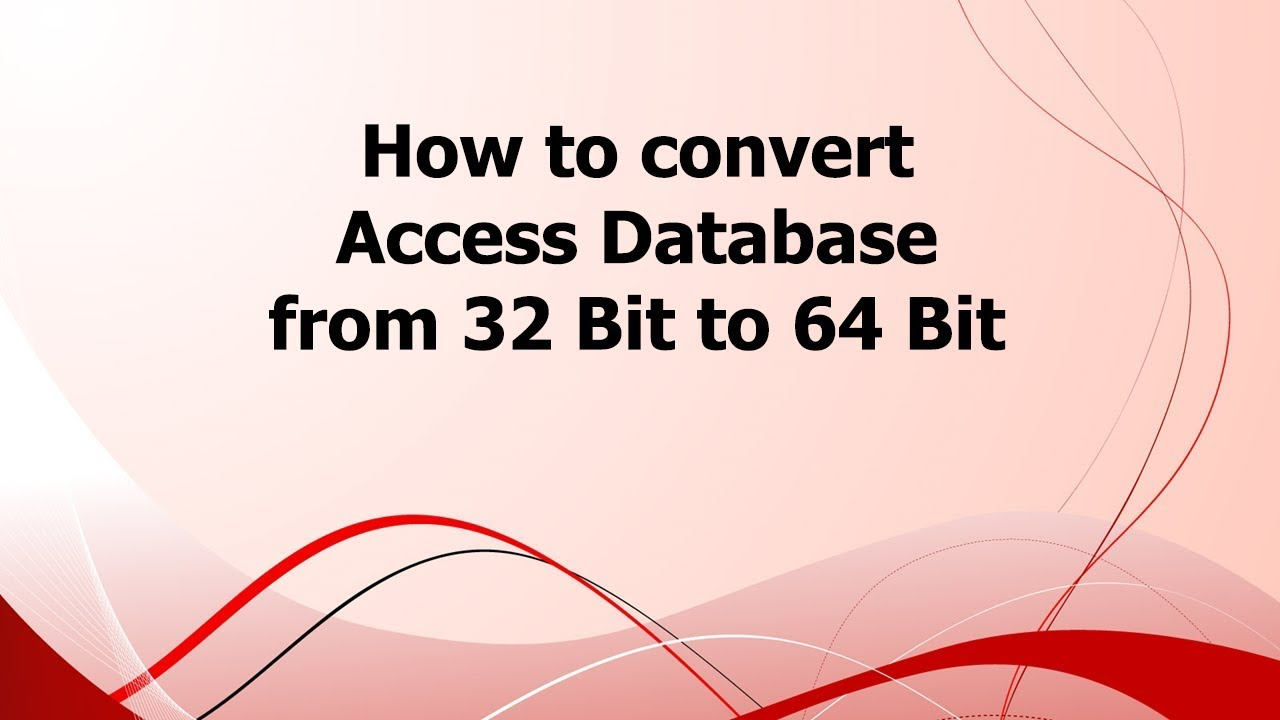 How to convert Access Database from 32 Bit to 64 Bit