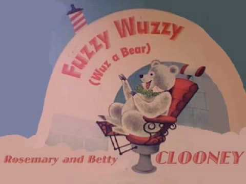Fuzzy Wuzzy (Wuz A Bear) sung by Rosemary and Betty Clooney