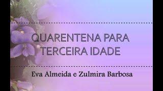 """""""Quarentena para Terceira Idade"""" - Eva Almeida e Zulmira Barbosa"""