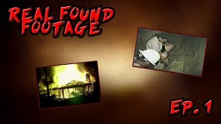 Real Found Footage - Episode 1