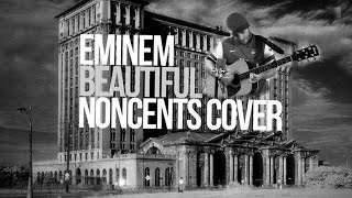 "Eminem ""Beautiful"" (Noncents Cover)"