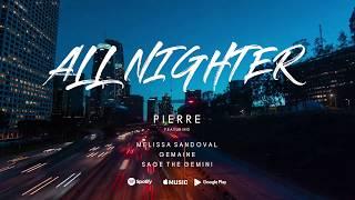 Pierre - All Nighter (feat Sage The Gemini, Melissa Sandoval & Gemaine)