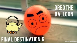 Final Destination 6: Oreo the Balloon