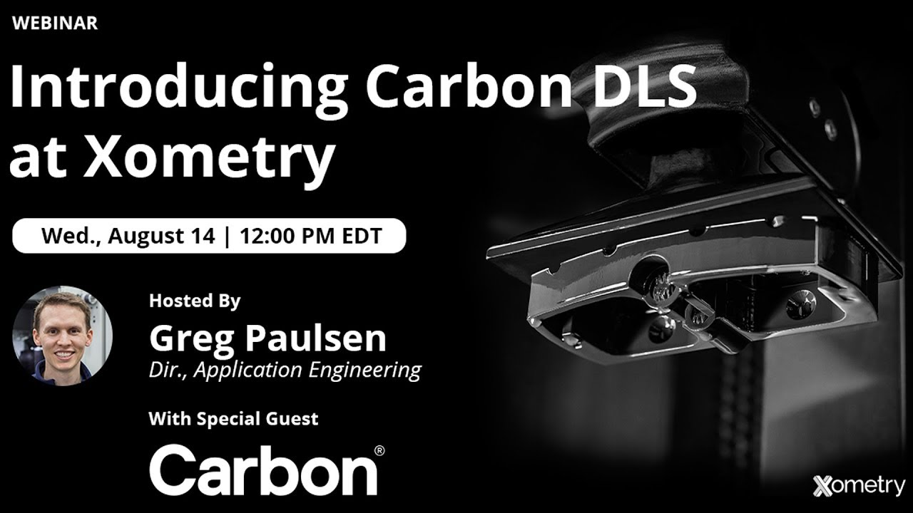 On-Demand Webinar: Introducing Carbon DLS at Xometry