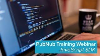 Introduction to the PubNub JavaScript SDK (PubNub Training Webinar)
