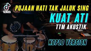 Pujaan Hati Tak Suwun Sing - KUAT ATI - TTM AKUSTIK COVER KOPLO VERSION ( Viral Story WA )