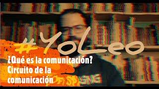 #YoLeo ¿Qué es la comunicación? – Circuito de la comunicación