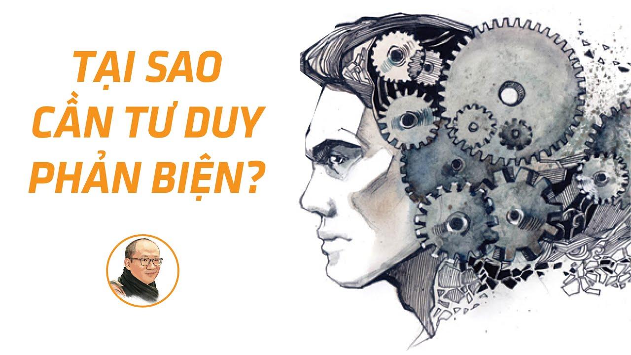Tại sao cần tư duy phản biện? | Nhà báo Phan Đăng