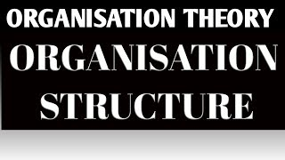ORGANIZATION STRUCTURE ll ORGANIZATION THEORY ll