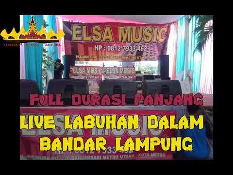 ELSA MUSIK LIVE LABUHAN DALAM BANDAR LAMPUNG 2018 FULL DURASI