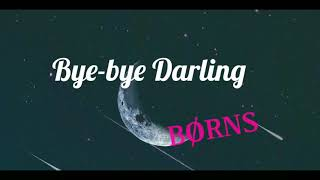 Bye-bye Darling -Børns (Lyrics)