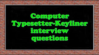 Computer Typesetter-Keyliner interview questions