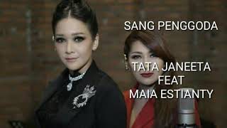 TATA JANEETA FEAT MAIA ESTIANTY SANG PENGGODA Lyrics Video