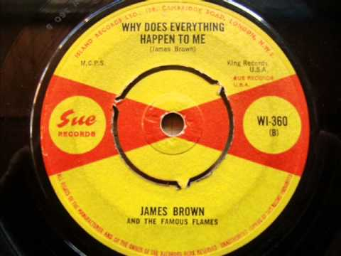 James Brown and the Famous Flames....Why Does Everything Happen To Me.