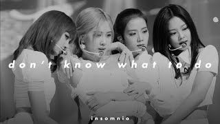 blackpink - don't know what to do (𝒔𝒍𝒐𝒘𝒆𝒅 𝒏 𝒓𝒆𝒗𝒆𝒓𝒃)