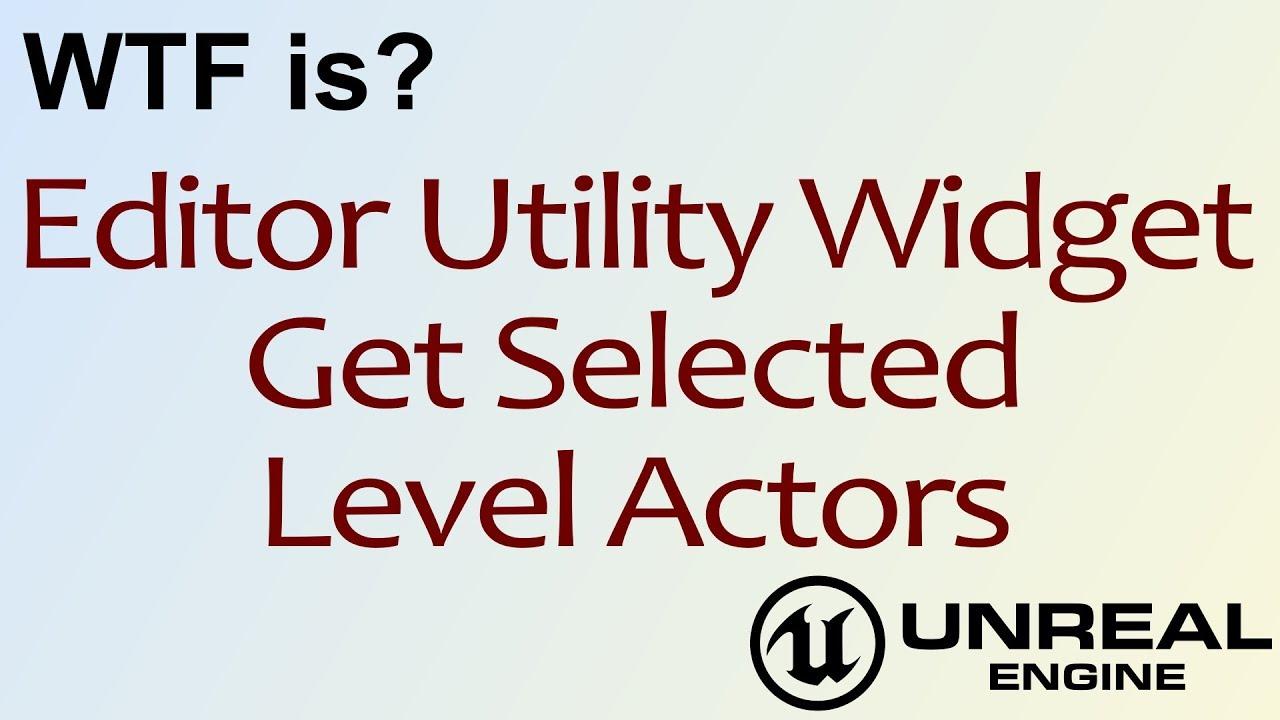 WTF Is? EUW - Get Selected Level Actors in Unreal Engine 4 ( UE4 )