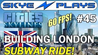 Cities: Skylines [60 FPS] Building London #45 ►SUBWAY RIDE! on the District Line!◀ Gameplay