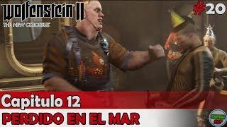 Wolfenstein 2 The New Colossus | Capitulo 12 | Perdido en el Mar | Sin comentarios En español